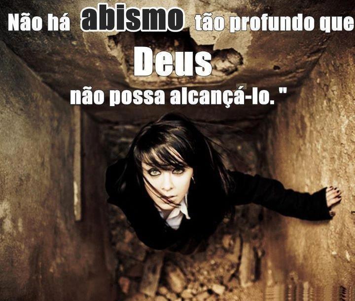 Não há abismo tão profundo q Deus ñ possa