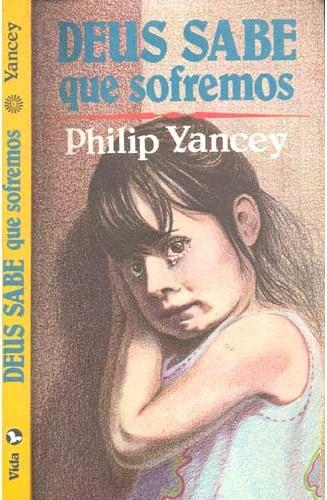Deus sabe q sofremos - Philip Yancey
