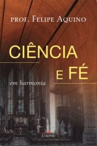 Ciência e fé em harmonia-Felipe Aquino